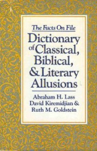 The Facts on File Dictionary of Classical, Biblical, and Literary Allusions - Abraham Harold Lass, David Kiremidjian, Ruth M. Goldstein