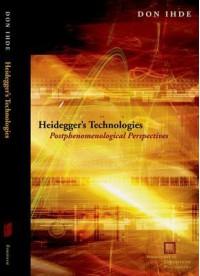 Heidegger's Technologies: Postphenomenological Perspectives - Don Ihde
