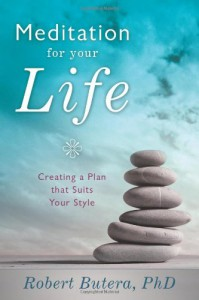 Meditation for Your Life: Creating a Plan That Suits Your Style - Robert Butera