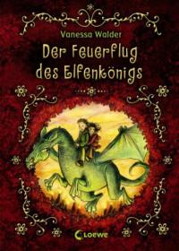 Der Feuerflug Des Elfenkönigs - Vanessa Walder, Almud Kunert