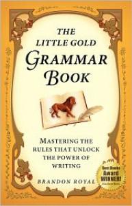 The Little Gold Grammar Book - Brandon Royal