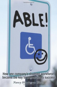 Able!: How One Company's Disabled Workforce Became The Key To Extraordinary Success - Nancy Henderson Wurst