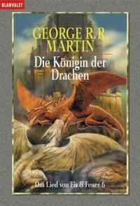 Die Königin der Drachen (Das Lied von Eis und Feuer, #6) - George R.R. Martin