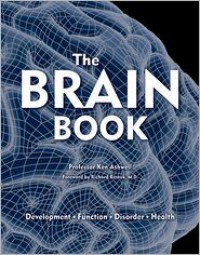 The Brain Book: Development, Function, Disorder, Health - Ken Ashwell,  Foreword by Richard Restak
