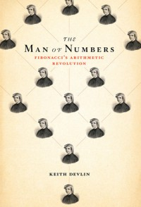 The Man of Numbers: Fibonacci's Arithmetic Revolution - Keith J. Devlin