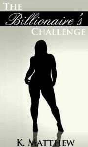 The Billionaire's Challenge - K. Matthew