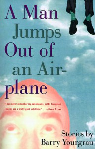 A Man Jumps Out of an Airplane - Barry Yourgrau