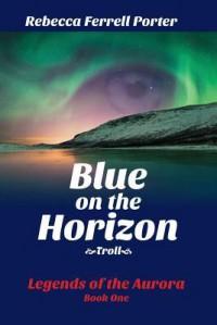 Blue on the Horizon: Troll - Rebecca Ferrell Porter