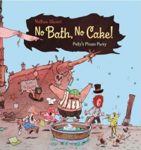 No Bath, No Cake!: Polly's Pirate Party - Matthias Weinert