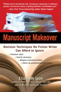 Manuscript Makeover: Revision Techniques No Fiction Writer Can Afford to Ignore - Elizabeth Lyon