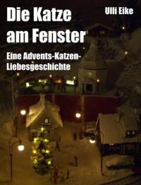 Die Katze am Fenster: Eine Advents-Katzen-Liebesgeschichte (German Edition) - Ulli Eike