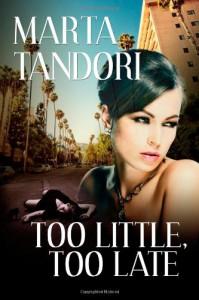 Too Little, Too Late - Marta Tandori