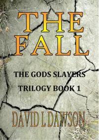The Fall (The God Slayers Quartet #1) - David L.  Dawson