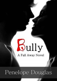 Bully (Fall Away, #1) - Penelope Douglas