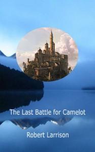 The Last Battle for Camelot (Avalon) - Robert Larrison
