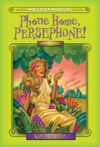 Myth-O-Mania: Phone Home, Persephone! - Book #2 - Kate McMullan