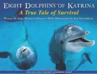 Eight Dolphins of Katrina: A True Tale of Survival - Janet Wyman Coleman