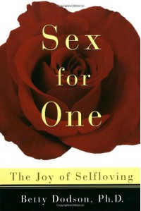 Sex for One: The Joy of Selfloving - Betty Dodson