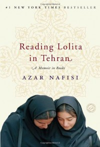 Reading Lolita in Tehran: A Memoir in Books - Azar Nafisi