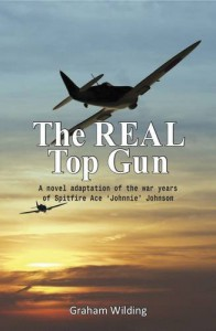 The Real Top Gun: A Novel Adaptation of the War Years of Spitfire Ace Johnnie Johnson - Graham Wilding