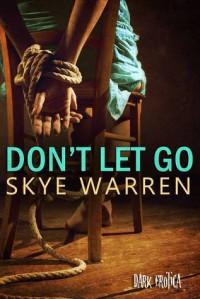 Don't Let Go (Dark Erotica, #4) - Skye Warren