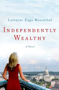 Independently Wealthy: A Novel - Lorraine Zago Rosenthal