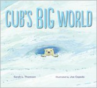Cub's Big World - Sarah L. Thomson, Joe Cepeda