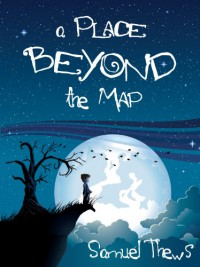 A Place Beyond The Map - Samuel Thews