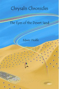 The Eyes of the Desert Sand (Chrysalis Chronicles #1) - Edwin Wolfe