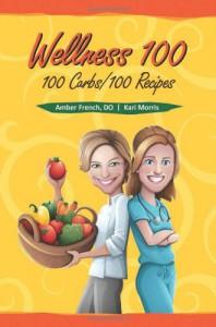 Wellness 100: 100 Carbs/100 Recipes - Amber French, Kari  Morris