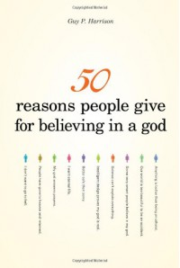 50 Reasons People Give for Believing in a God - Guy P. Harrison