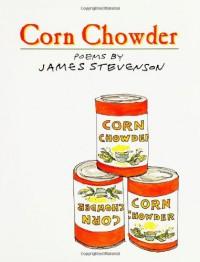 Corn Chowder: Poems - James Stevenson