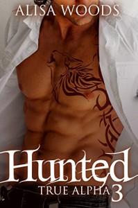 Hunted (True Alpha 3) - Alisa Woods