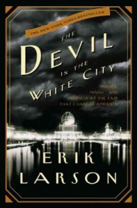 The Devil in the White City: Murder, Magic, and Madness at the Fair That Changed America (Illinois) [ THE DEVIL IN THE WHITE CITY: MURDER, MAGIC, AND MADNESS AT THE FAIR THAT CHANGED AMERICA (ILLINOIS) BY Larson, Erik ( Author ) Feb-11-2003 - Erik Larson