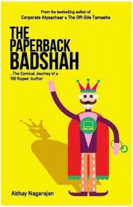 The Paperback Badshah : The Comical Journey of a 100 Rupee Author - Abhay Nagarajan