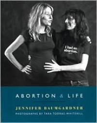 Abortion & Life - Jennifer Baumgardner, Tara Todras-Whitehill