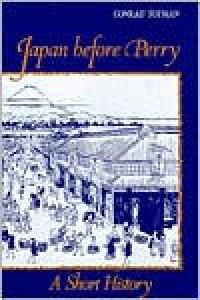 Japan Before Perry: A Short History - Conrad D. Totman