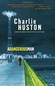 A Dangerous Man - Charlie Huston