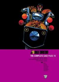 Judge Dredd: The Complete Case Files 15 - John Wagner, Garth Ennis, Will Simpson, Alan Grant, Ron Smith, Steve Dillon, Carlos Ezquerra, Steve Yeowell, Cam Kennedy, John Hicklenton