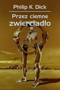 Przez ciemne zwierciadło - Wojciech Siudmak, Philip K. Dick, Tomasz Jabłoński