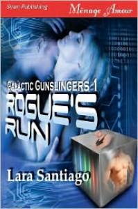 Rogue's Run [Galactic Gunslingers 1] (Siren Menage Amour 48) - Lara Santiago