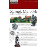Zamek Malbork – siedziba wielkich mistrzów - Marek Stokowski