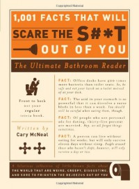 1, 001 Facts That Will Scare the S**t Out of You: The Ultimate Bathroom Reader - Cary McNeal