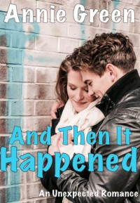 And Then It Happened: An Unexpected Romance - Annie Green