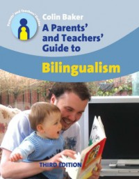 A Parents' & Teachers' Guide To Bilingualism: Third Edition (Parents' and Teachers' Guides) - Colin Baker