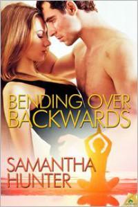 Bending Over Backwards - Samantha Hunter