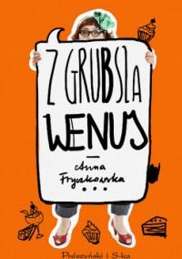 Z grubsza Wenus - Anna Fryczkowska