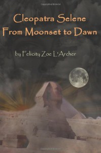 Cleopatra Selene, from moonset to dawn - Felicity Zoe L'archer
