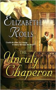 The Unruly Chaperon (Harlequin Historical Series #745) - Elizabeth Rolls