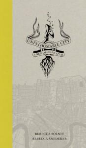 Unfathomable City: A New Orleans Atlas - Rebecca Solnit, Rebecca Snedeker